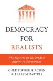 Democracy for Realists - Why Elections Do Not Produce Responsive Government ebook by Christopher H. Achen,Larry M. Bartels