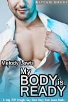 My Body is Ready - A Sexy M/M Straight Guy Short Story From Steam Books ebook by Melody Lewis, Steam Books