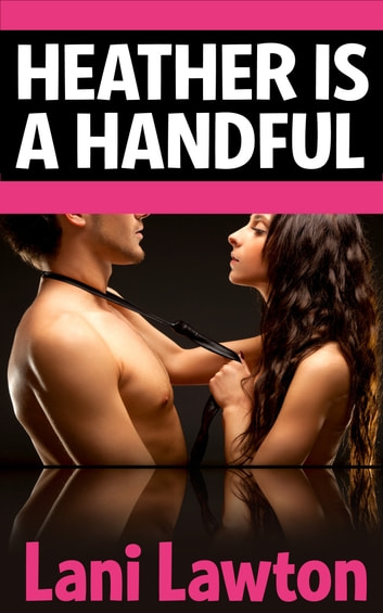 Heather is a Handful: Short Erotica ebook by Lani Lawton