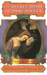 The Secret Diary of Anne Boleyn ebook by Robin Maxwell