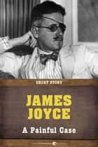 A Painful Case - Short Story ebook by James Joyce