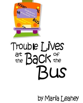 Trouble Lives at the Back of the Bus ebook by Maria Leahey