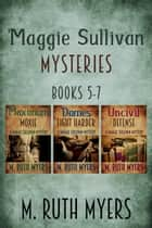 Maggie Sullivan Mysteries Books 5-7 - Maggie Sullivan mysteries ebook by M. Ruth Myers