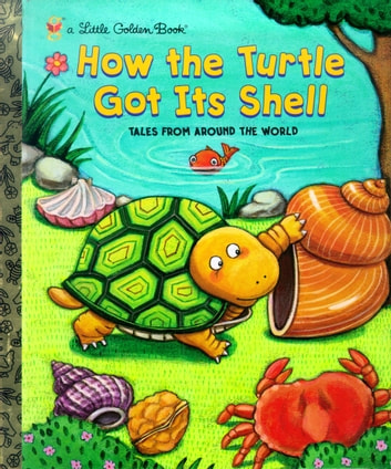 How the Turtle Got Its Shell ebook by Justine Fontes,Ron Fontes