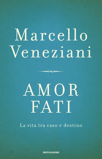 Amor fati - La vita tra caso e destino eBook by Marcello Veneziani