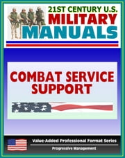 21st Century U.S. Military Manuals: Combat Service Support Operations - Theater Army Area Command - FM 63-4 (Value-Added Professional Format Series) ebook by Progressive Management