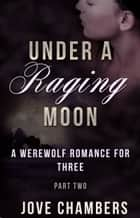 Under a Raging Moon: Part Two ebook by Jove Chambers