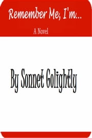 Remember Me, I'm... ebook by Sonnet Golightly