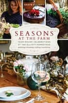 Seasons at the Farm - Year-Round Celebrations at the Elliott Homestead ebook by Shaye Elliott