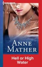 Hell Or High Water ebook by Anne Mather