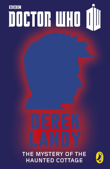 Doctor Who: The Mystery of the Haunted Cottage - Tenth Doctor ebook by Derek Landy