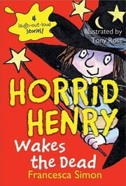 Horrid Henry Wakes the Dead ebook by Francesca Simon,Tony Ross