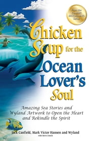 Chicken Soup for the Ocean Lover's Soul - Amazing Sea Stories and Wyland Artwork to Open the Heart and Rekindle the Spirit ebook by Jack Canfield,Mark Victor Hansen