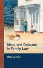 Ideas and Debates in Family Law ebook by Dr Rob George