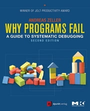 Why Programs Fail - A Guide to Systematic Debugging ebook by Andreas Zeller