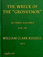 The Wreck of the Grosvenor, Volume 3 of 3 ebook by William Clark Russell