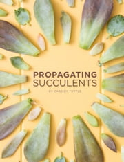 Propagating Succulents ebook by Cassidy Tuttle