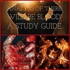 Analysis of: There Will Be Blood: A Study Guide audiobook by J.-M. Kuczynski
