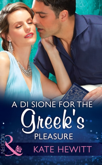 A Di Sione For The Greek's Pleasure (Mills & Boon Modern) (The Billionaire's Legacy, Book 6) eBook by Kate Hewitt