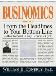 Businomics From The Headlines To Your Bottom Line - How to Profit in Any Economic Cycle ebook by William B Conerly