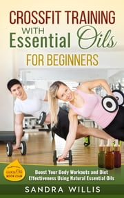 Cross Training with Essential Oils for Beginners ebook by Sandra Willis