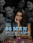 56 Men And Other Mistakes 100 Stories Of Sex, Pancakes And Don't-Stay-The-Night Stands ebook by Lynn Halsted