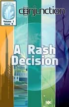 Conjunction: A Rash Decision ebook by E-Book
