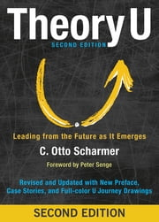 Theory U - Leading from the Future as It Emerges ebook by C. Otto Scharmer,Peter Senge