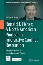Ronald J. Fisher: A North American Pioneer in Interactive Conflict Resolution ebook by Ronald J. Fisher