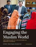 Engaging the Muslim World - Public Diplomacy after 9/11 in the Arab Middle East, Afghanistan, and Pakistan ebook by Walter Douglas, Jeanne Neal