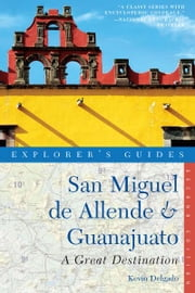Explorer's Guide San Miguel de Allende & Guanajuato: A Great Destination (Second Edition) (Explorer's Great Destinations) ebook by Kevin Delgado