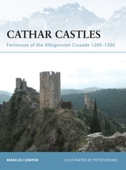 Cathar Castles - Fortresses of the Albigensian Crusade 1209–1300 ebook by Marcus Cowper, Peter Dennis