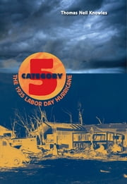 Category 5 - The 1935 Labor Day Hurricane ebook by Thomas Neil Knowles