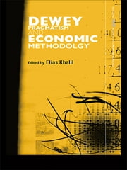 Dewey, Pragmatism and Economic Methodology ebook by Elias Khalil