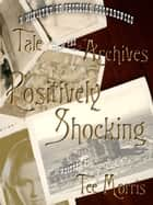 Positively Shocking ebook by Tee Morris