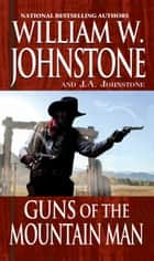 Guns of the Mountain Man ebook by William W. Johnstone