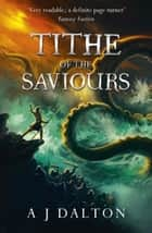 Tithe of the Saviours ebook by A Dalton