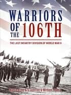 Warriors of the 106th - The Last Infantry Division of World War II ebook by Michael Collins, Ken Johnson, Martin King