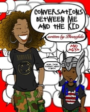 Conversations Between Me and the Kid - Learning to Parent Through Conversations With My Toddler ebook by Phnewfula Y. Frederiksen,Agya Boateng
