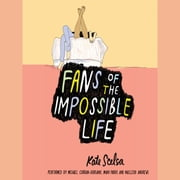 Fans of the Impossible Life audiobook by Kate Scelsa