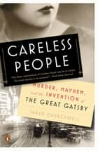 Careless People - Murder, Mayhem, and the Invention of The Great Gatsby ebook by Sarah Churchwell
