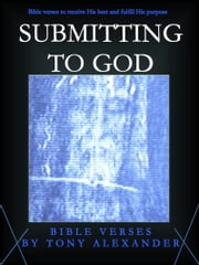 Submitting to God Bible Verses ebook by Tony Alexander