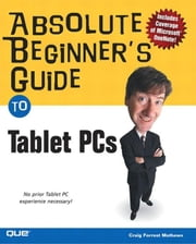 Absolute Beginner's Guide to Tablet PCs ebook by Mathews, Craig Forrest