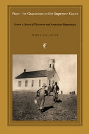 From the Grassroots to the Supreme Court - Brown v. Board of Education and American Democracy ebook by Peter F. Lau,Neal Devins,Mark A. Graber,Blair  L.M. Kelley,Vicki L. Ruiz
