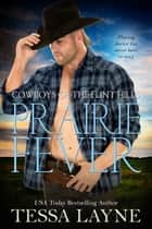 Prairie Fever - Cowboys of the Flint Hills ebook by Tessa Layne