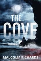 The Cove - A twisted thriller with an ending you won't see coming ebook by Malcolm Richards