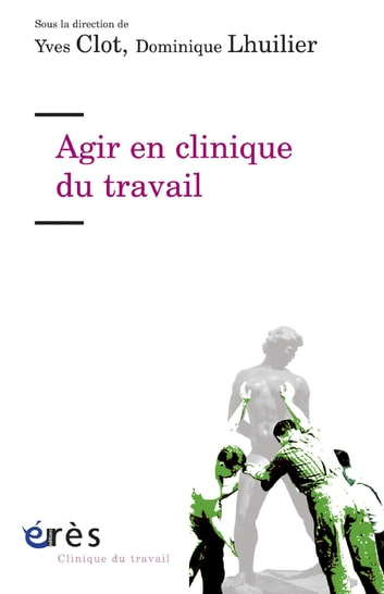 Agir en clinique du travail ebook by Yves CLOT,Dominique LHUILIER
