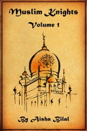 Muslim Knights: Volume 1 ebook by Aisha Bilal