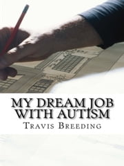 My Dream Job With Autism ebook by Travis Breeding