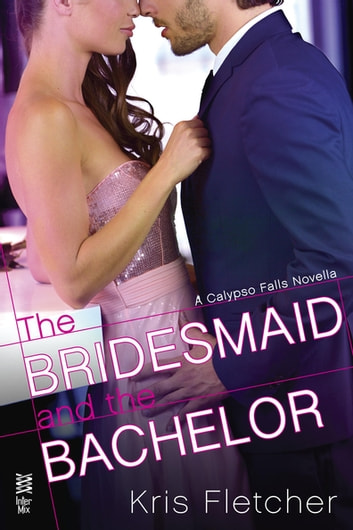 The Bridesmaid and the Bachelor ebook by Kris Fletcher